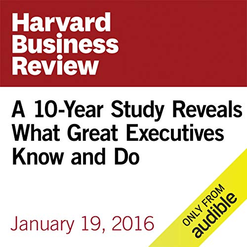 A 10-Year Study Reveals What Great Executives Know and Do copertina