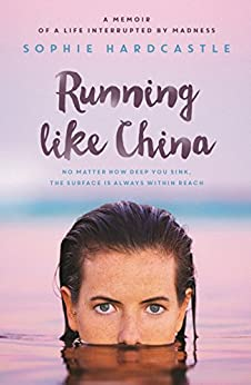 Running Like China: A memoir of a life interrupted by madness by [Sophie Hardcastle]