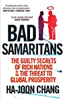 Bad Samaritans: Rich Nations, Poor Policies and the Threat to the Developing World by chang ha joon(1905-06-30)