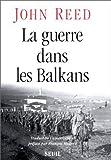 La guerre dans les Balkans de John Reed (1 janvier 1998) Broché