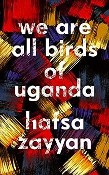 We Are All Birds of Uganda by [Hafsa Zayyan]