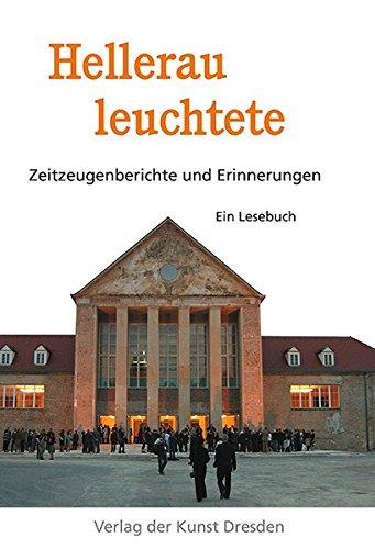 Hellerau leuchtete: Zeitzeugenberichte und Erinnerungen. Ein Lesebuch