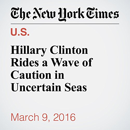 Hillary Clinton Rides a Wave of Caution in Uncertain Seas audiobook cover art