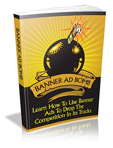 Banner Ad Bomb: Learn how to use banner ads to drop the competition in its tracks