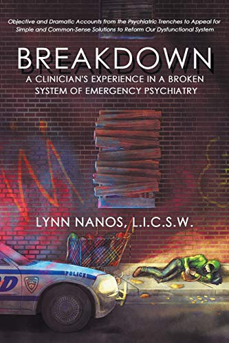 Breakdown: A Clinician's Experience in a Broken System of Emergency Psychiatry (serious mental illness, psychosis, reform)