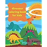 dinosaur coloring book for kids 4 - 9 yaers: Cute and Fun Dinosaur Coloring Book for Kids & Toddlers - Childrens Activity Books 4 - 9 years 8.5 x 11 in
