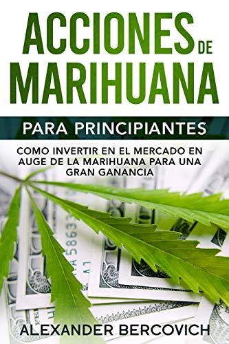 51nk+mDhAuL - Acciones de Marihuana para Principiantes: Como Invertir en el Mercado en Auge de la Marihuana para una Gran Ganancia (Spanish Edition)