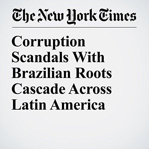 Corruption Scandals With Brazilian Roots Cascade Across Latin America copertina