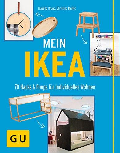 Mein IKEA: 70 Hacks & Pimps für individuelles Wohnen