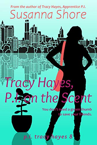 Tracy Hayes, P.I. on the Scent (P.I. Tracy Hayes Book 8) by [Susanna Shore]