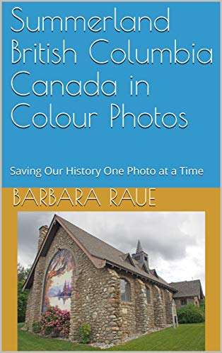 Summerland British Columbia Canada in Colour Photos: Saving Our History One Photo at a Time (Cruising Canada Book 26) (English Edition)