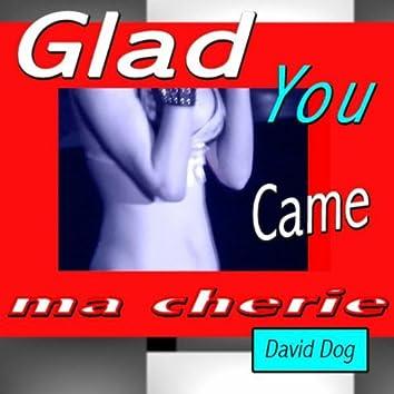 Glad You Came Ma Cherie