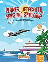 Planes JetFighters Ships and Spacecraft coloring book for kids age 4-5-6: Activity books for preschooler and pregraphism skills