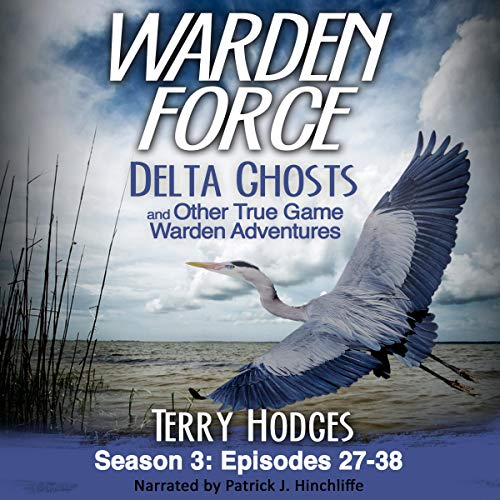 Warden Force     Delta Ghosts and Other True Game Warden Adventures: Episodes 27-38              By:                                                                                                                                 Terry Hodges                               Narrated by:                                                                                                                                 Patrick J. Hinchliffe                      Length: 4 hrs and 46 mins     Not rated yet     Overall 0.0