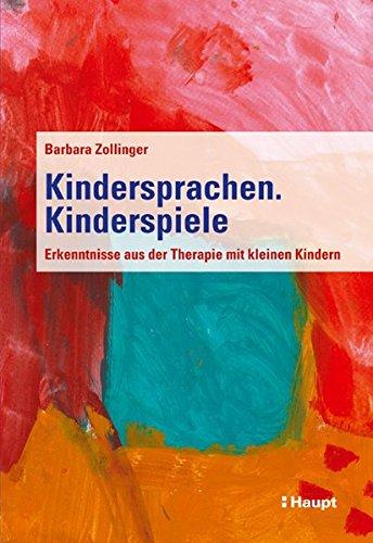 Kindersprachen. Kinderspiele: Erfahrungen aus der Therapie von kleinen Kindern