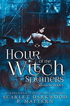 Hour of the Witch Spinners by [Scarlet Darkwood, P. Mattern]