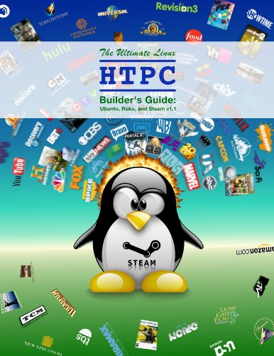 The Ultimate Linux HTPC Builder's Guide: Ubuntu, Roku, and Steam (English Edition)
