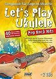 Let's Play Ukulele Pop Rock Hits + 2 CDs: Songbook für Sopran-Ukulele - 40 tolle Songs für Ukulele ohne Noten spielen