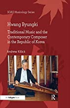 Hwang Byungki: Traditional Music and the Contemporary Composer in the Republic of Korea (SOAS Studies in Music) (English Edition)