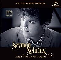Szymon Nehring Plays Chopin Szymanowski & Mykietyn