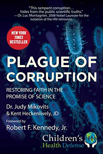 Compare Textbook Prices for Plague of Corruption: Restoring Faith in the Promise of Science Children's Health Defense 1 Edition ISBN 9781510752245 by Mikovits, Judy,Heckenlively, Kent,Kennedy, Robert Jr. F.