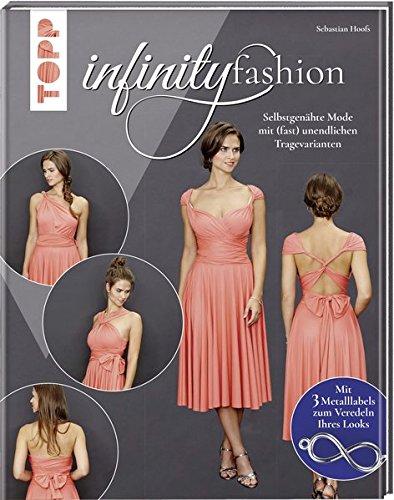 Infinity Fashion: Selbstgenähte Mode mit (fast) unendlichen Tragevarianten. Mit 3 Metalllabels zum Veredeln Ihres Looks und Online-Tutorials.