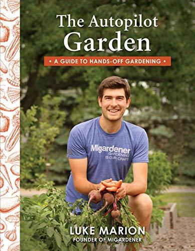 The Autopilot Garden: MIGardener's Guide to Hands-off Gardening by [Luke Marion]