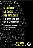 Craquer le code des marchés - La biographie de Jim Simons le Hedge-Fund Manager le plus performant de l'histoire !