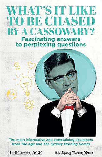 What's it Like to be Chased by a Cassowary? Fascinating answers to perplexing questions: The most informative and entertaining explainers from The Age and The Sydney Morning Herald