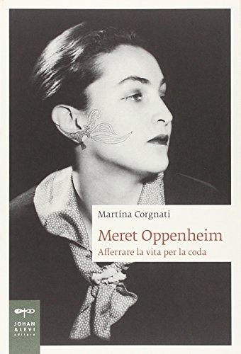 Meret Oppenheim. Afferrare la vita per la coda