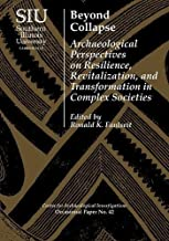 Beyond Collapse: Archaeological Perspectives on Resilience, Revitalization, and Transformation in Complex Societies (Visiting Scholar Conference ... Investigations Occasional Paper No. 42)