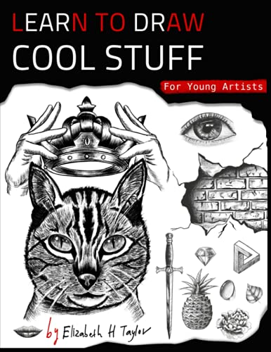 Learn To Draw Cool Stuff For Young Artists: A Drawing Gift With Fun, Easy Step-By-Step Practices & Techniques To Master In Less Than 21 Days