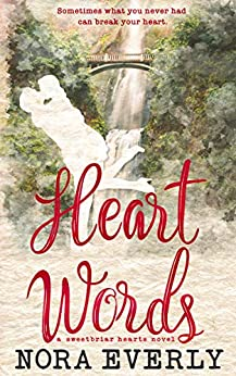 Heart Words: A Small Town, Single Dad Romance (Sweetbriar Hearts Book 2) by [Nora Everly]