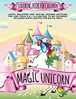 The Magic Unicorn Coloring book for Children: Happy, beautiful and smiling Unicorn Sketches for Kids from 3-8 / 6-8 waiting to be coloured including happy Quotes for Boys & Girls