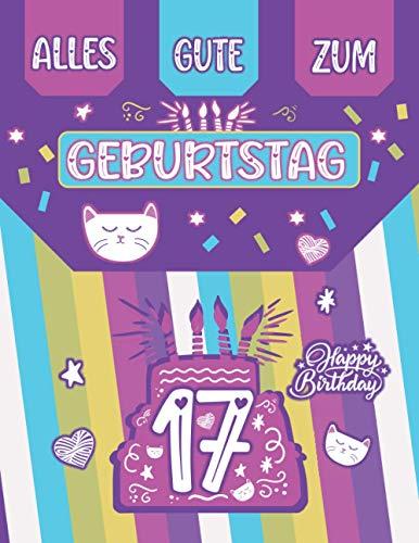 Alles Gute zum Geburtstag Geschenk für 17: Schönes Geschenk für 17 Jahre alte Mädchen - Nettes leeres Journal mit Katze zum 17. Geburtstag Geschenk (besser als Karte)