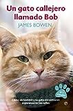 Un Gato Callejero Llamado Bob: Cómo un hombre y su gato encontraron esperanza en las calles (Bolsillo)