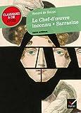 Le Chef d'oeuvre inconnu: suivi de Sarrasine (Classiques & Cie Lycée)
