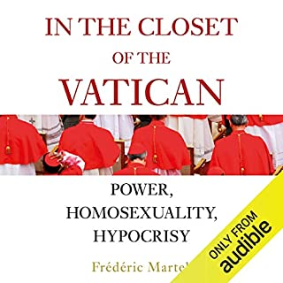 In the Closet of the Vatican     Power, Homosexuality, Hypocrisy              Written by:                                                                                                                                 Frederic Martel                               Narrated by:                                                                                                                                 John Banks                      Length: 22 hrs and 19 mins     1 rating     Overall 5.0