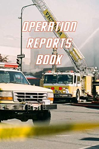 OPERATION REPORTS BOOK NOTEBOOK FOR RESCUE AUTHORITIES AND HELPER: 6x9 inch size log book for fire fighter police and ambulances to keep track of mission details and operations