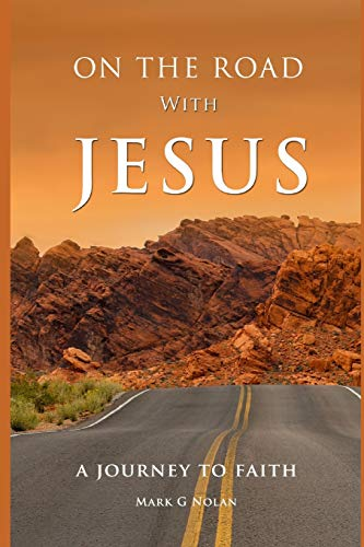 Book: ON THE ROAD WITH JESUS - A JOURNEY TO FAITH by Mark G Nolan