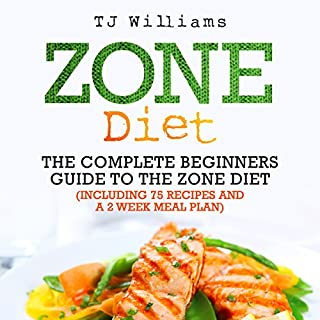 Zone Diet: The Ultimate Beginners Guide to the Zone Diet     Includes 75 Recipes and a 2 Week Meal Plan              By:                                                                                                                                 TJ Williams                               Narrated by:                                                                                                                                 Walt Paisley                      Length: 1 hr and 48 mins     4 ratings     Overall 2.5