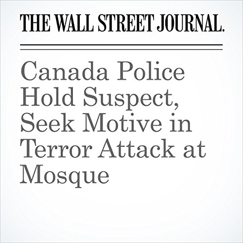 Canada Police Hold Suspect, Seek Motive in Terror Attack at Mosque copertina