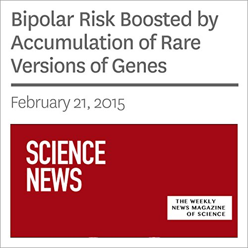 Bipolar Risk Boosted by Accumulation of Rare Versions of Genes audiobook cover art