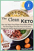 The Clean Keto: Over 160 Dairy-Free/Gluten Free/Paleo/Whole/Nut-Free/Sugar-Free/Soy-Free/Grain-Free Ketogenic Recipes for Allergy Based weight loss and Healing
