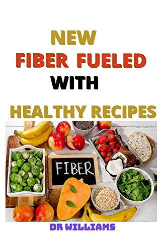 NEW FIBER FUELED WITH HEALTHY RECIPES: THE COMPREHENSIVE NEW FIBER FUELED WITH HEALTHY RECIPES