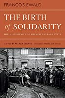 The Birth of Solidarity: The History of the French Welfare State