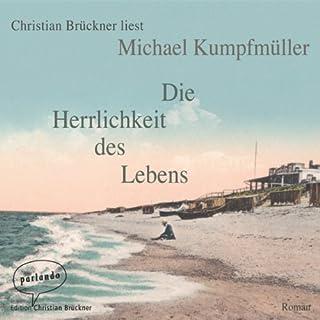 Die Herrlichkeit des Lebens                   Autor:                                                                                                                                 Michael Kumpfmüller                               Sprecher:                                                                                                                                 Christian Brückner                      Spieldauer: 6 Std. und 30 Min.     57 Bewertungen     Gesamt 4,1