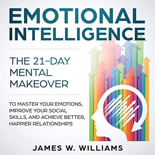 Emotional Intelligence     The 21-Day Mental Makeover to Master Your Emotions, Improve Your Social Skills, and Achieve Better, Happier Relationships              De :                                                                                                                                 James W. Williams                               Lu par :                                                                                                                                 Skyler Morgan                      Durée : 3 h et 43 min     Pas de notations     Global 0,0