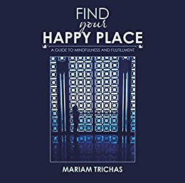Find Your Happy Place: A Guide to Mindfulness and Fulfillment (English Edition) van [Mariam Trichas]
