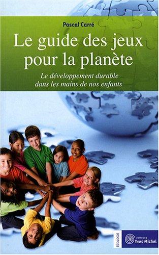 Le guide des jeux pour la planète : Le développement durable dans les mains de nos enfants